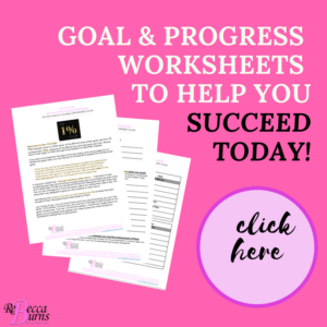 Click here for immediate access to your Free Goal & Progress Worksheets to help you Succeed Today!