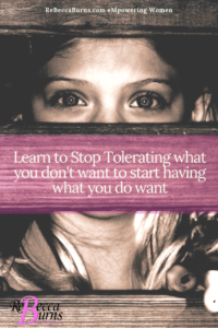 Learn to Stop Tolerating what you don't want to start having what you do want
