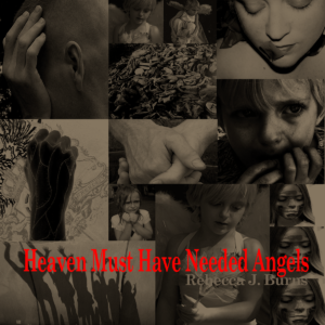 Heaven Must Have Needed Angels by Rebecca J. Burns