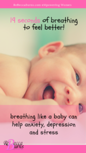 19 seconds of breathing breath like a baby helps stress, anxiety and depression